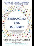 Embracing the Journey: A Christian Parents' Blueprint to Loving Your Lgbtq Child