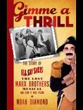 Gimme a Thrill: The Story of I'll Say She Is, the Lost Marx Brothers Musical, and How It Was Found (Hardback)