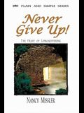 Never Give Up!: The Fruit of Longsuffering (Plain and Simple)