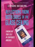 Reflections from Both Sides of the Glass Ceiling: Finding My True Self in Corporate America Paperback