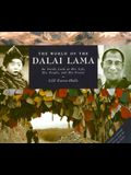 The World of the Dalai Lama: An Inside Look at His Life, His People, and His Vision