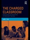 The Charged Classroom: Predicaments and Possibilities for Democratic Teaching