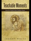 Teachable Moments: From the World's Most Familiar Prayer