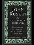 John Ruskin: An Idiosyncratic Dictionary Encompassing his Passions, his Delusions and his Prophecies