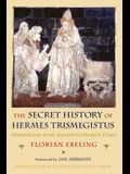 The Secret History of Hermes Trismegistus: Hermeticism from Ancient to Modern Times