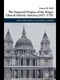 The Imperial Origins of the King's Church in Early America, 1607-1783