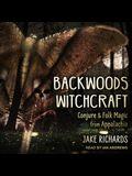 Backwoods Witchcraft Lib/E: Conjure & Folk Magic from Appalachia