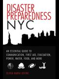Disaster Preparedness NYC: An Essential Guide to Communication, First Aid, Evacuation, Power, Water, Food, and More Before and After the Worst Ha