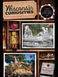 Wisconsin Curiosities: Quirky Characters, Roadside Oddities & Other Offbeat Stuff (Curiosities Series)