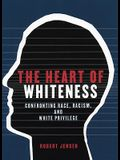 The Heart of Whiteness: Confronting Race, Racism and White Privilege