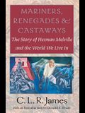 Mariners, Renegades and Castaways: The Story of Herman Melville and the World We Live in