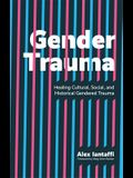 Gender Trauma: Healing Cultural, Social, and Historical Gendered Trauma