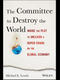 The Committee to Destroy the World: Inside the Plot to Unleash a Super Crash on the Global Economy