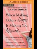 When Making Others Happy Is Making You Miserable: How to Break the Pattern of People Pleasing and Confidently Live Your Life