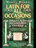 Latin for All Occasions: Lingua Latina Occasionibus Omnibus (English and Latin Edition)