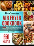 The Complete Air Fryer Cookbook: 650 Effortless Air Fryer Recipes for Beginners and Advanced Users. Discover How to Change your Eating Routine with a