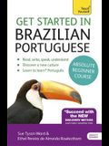 Get Started in Brazilian Portuguese Absolute Beginner Course: The Essential Introduction to Reading, Writing, Speaking and Understanding a New Languag