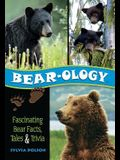 Bear-ology: Fascinating Bear Facts, Tales & Trivia