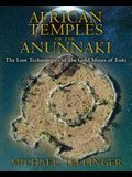 African Temples of the Anunnaki: The Lost Technologies of the Gold Mines of Enki
