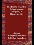 The Essays of Arthur Schopenhauer; Religion, a Dialogue, Etc.