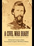 A Civil War Diary: Written by Dr. James A. Black, First Assistant Surgeon, 49th Illinois Infantry
