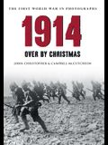 1914 the First World War in Photographs: Over by Christmas