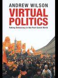 Virtual Politics: Faking Democracy in the Post-Soviet World