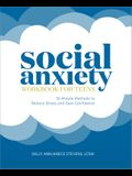Social Anxiety Workbook for Teens: 10-Minute Methods to Reduce Stress and Gain Confidence