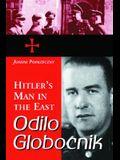 Odilo Globocnik, Hitler's Man in the East
