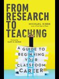 From Research to Teaching: A Guide to Beginning Your Classroom Career