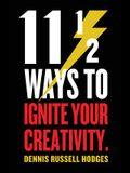 11 1/2 Ways to Ignite Your Creativity