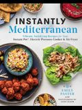 Instantly Mediterranean: Vibrant, Satisfying Recipes for Your Instant Pot(r), Electric Pressure Cooker, and Air Fryer