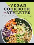 The Vegan Cookbook for Athletes: 101 Recipes and 3 Meal Plans to Build Endurance and Strength