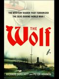 The Wolf: The Mystery Raider That Terrorized the Seas During World War I