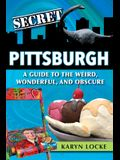 Secret Pittsburgh: A Guide to the Weird, Wonderful, and Obscure