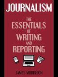 Journalism: The Essentials of Writing and Reporting