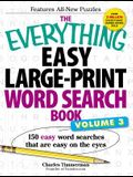 The Everything Easy Large-Print Word Search Book, Volume III: 150 Easy Word Searches That Are Easy on the Eyes