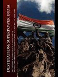 Destination: Superpower India: A Complete Blueprint for Making India a Great, Prosperous, and Superpower Nation by the Year 2020