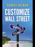 Customize Wall Street: A Practical Guide to Stress-Free Saving and Investing