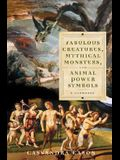 Fabulous Creatures, Mythical Monsters, and Animal Power Symbols: A Handbook