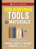 Artist Toolbox: Drawing Tools & Materials: A Practical Guide to Graphite, Charcoal, Colored Pencil, and More