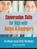 Six-Minute Social Skills Workbook 1: Conversation Skills for Kids with Autism & Asperger's