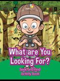 What Are You Looking For? Seek and Find Activity Book