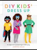 DIY Kids' Dress Up: 36 Simple Sewn Accessories for Creative Play