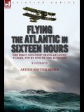Flying the Atlantic in Sixteen Hours: the First Non-Stop Trans-Atlantic Flight, 1919 by One of the Aviators