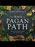 To Walk a Pagan Path Lib/E: Practical Spirituality for Every Day