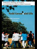 Yuchi Ceremonial Life: Performance, Meaning, and Tradition in a Contemporary American Indian Community