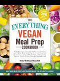 The Everything Vegan Meal Prep Cookbook: Includes: * Vegan Chocolate Waffles * Sweet Potato Dinner Rolls * Pesto Veggie Burgers * Vegan Chick'n Taquit