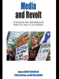 Media and Revolt: Strategies and Performances from the 1960s to the Present