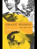 Shady Women: Three Short Plays